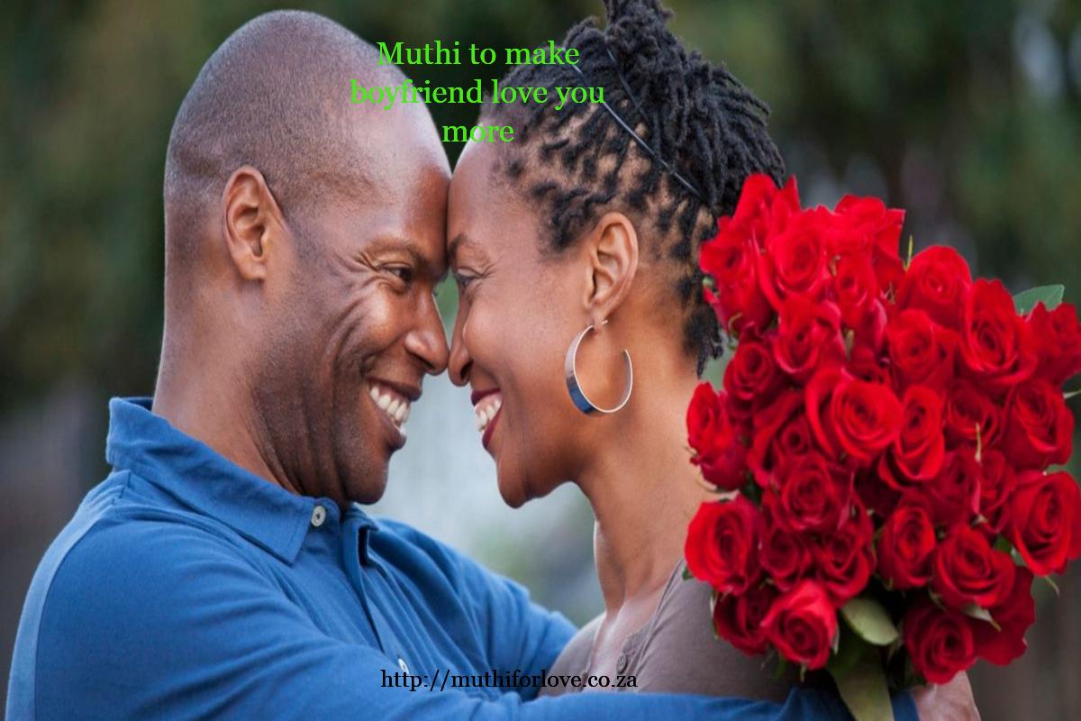 Muthi to make boyfriend love me more