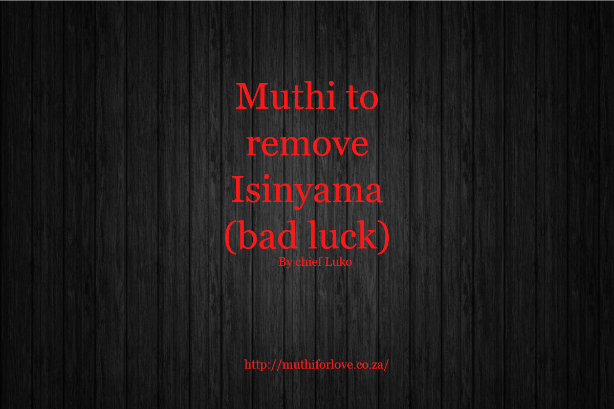 Muthi to remove isinyama or bad luck